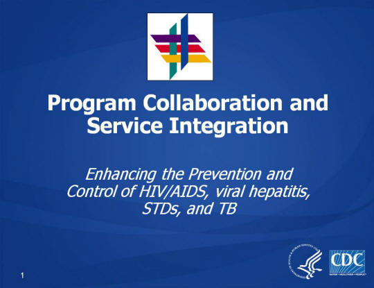 Program Collaboration and Service Integration. Enhancing the Prevention and Control of HIV/AIDS, viral hepatitis, STDs, and TB