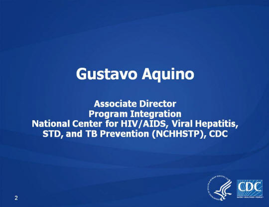 Gustavo Aquino, Associate Director Program Integration. National Center for HIV/AIDS, Viral Hepatitis, STD, and TB Prevention (NCHHSTP), CDC