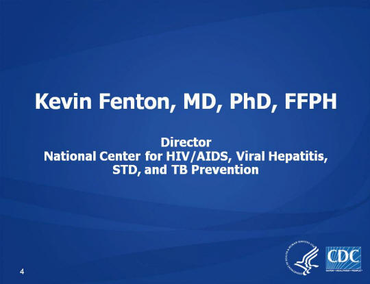 Kevin Fenton, MD, PhD, FFPH. Director, National Center for HIV/AIDS, Viral Hepatitis, STD, and TB Prevention