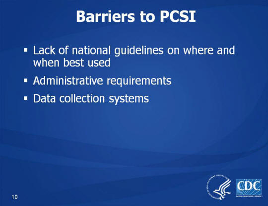 Barriers to PCSI. Lack of national guidelines on where and when best used. Administrative requirements. Data collection systems.