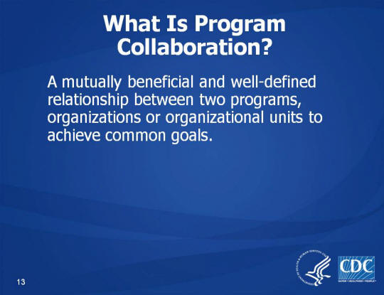What Is Program Collaboration? A mutually beneficial and well-defined relationship between two programs, organizations or organizational units to achieve common goals.