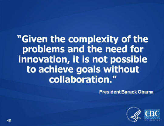 """Given the complexity of the problems and the need for innovation, it is not possible to achieve goals without collaboration."" - PResident Barack Obama"