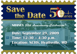 Save the Date - NHANES 50th Anniversary Celebration, Sept. 29th, 12:30-4:30 p.m. NCHS, Hyattsville, MD