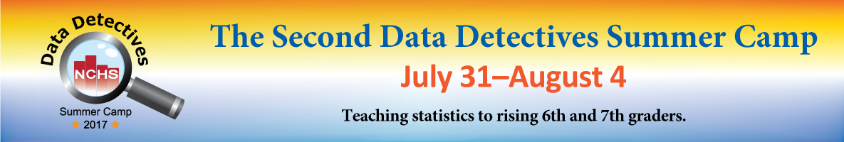 2017 NCHS Data Detectives Summer Camp - accepting applications through may 31. Teaching statistics to rising 6th and 7th graders