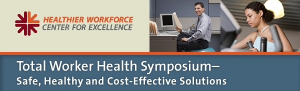 Total Worker Health™ Symposium - Safe, Heatlhy and Cost-Effective Solutions