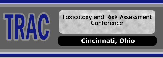 Toxicology and Risk Assessment Conference (TRAC)  Cincinnati, Ohio