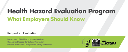 Text only: Health Hazard Evaluation Program: What Employers Should Know - - Request an Evaluation