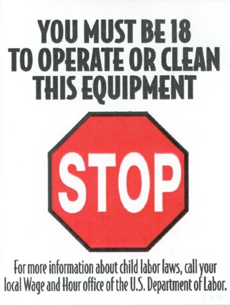 label (STOP-YOU MUST BE 18 TO OPERATE OR CLEAN THIS EQUIPMENT) available from the local Wage and Hour office of the U.S. Department of Labor.