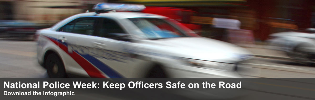 National Police Week: Keep Officers Safe on the Road, Download the infographic
