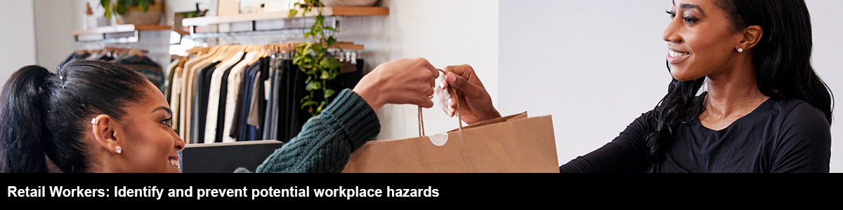 Retail Workers: Identify and prevent potential workplace hazards
