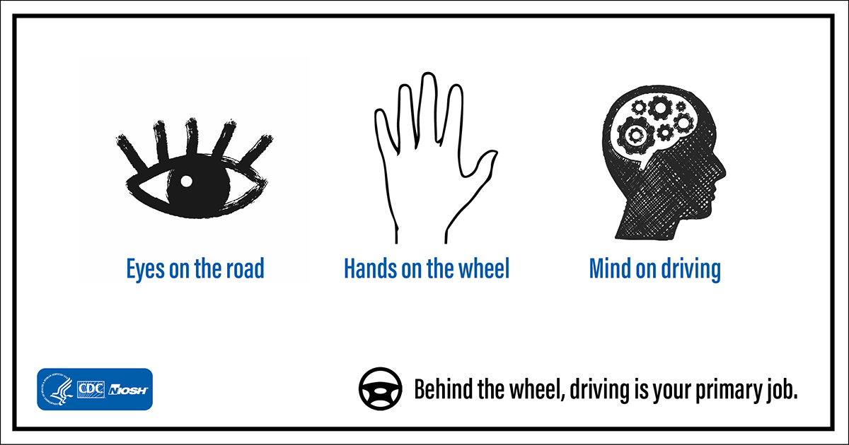 Behind the wheel, driving is your primary job. Eyes on the road. Hands on the wheel. Mind on driving.