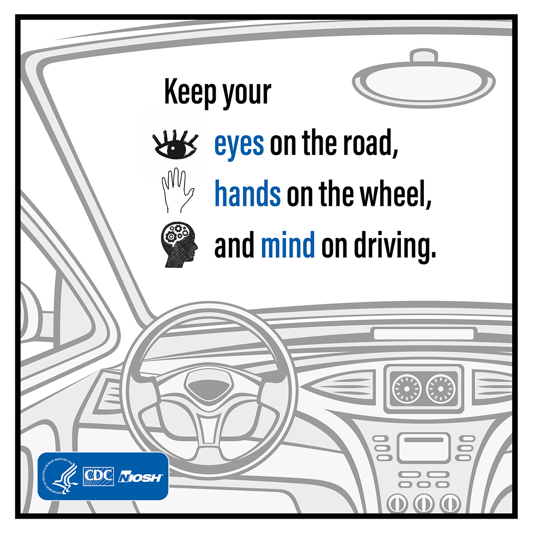 Behind the wheel, driving is your primary job. Keep your eyes on the road, hands on the wheel, and mind on driving.