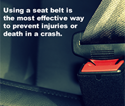Using a seat belt is the most effective way to prevent injuries or death in a crash.