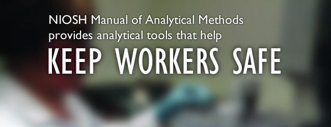 The NIOSH Manual of Analytical Methods Provides Analytical Tools that Help Keep Workers Safe