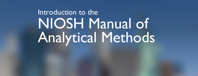 Introduction to the NIOSH Manual of Analytical Methods