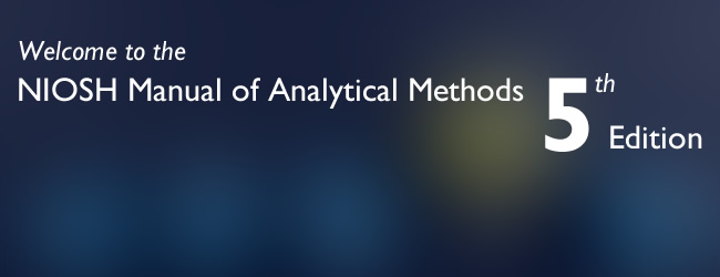 Welcome to the NIOSH Manual of Analytical Methods 5th edition
