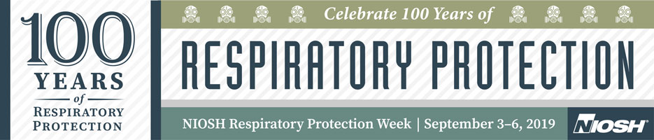Banner - 100 Years of Respiratory Protection, Respiratory Protection Week, September 3-6, 2019