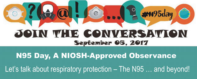 Join the Conversation, September 05, 2017, N95 Day, A NIOSH-Approved Observance, Let's talk about respiratory protection - The N95...and beyond!