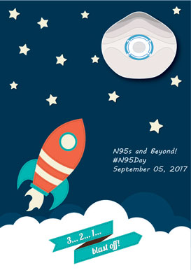 Rocket and N95 Respirator, N95s and Beyond! #N95Day, September 05, 2017, 3...2...1...blast off!