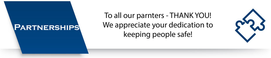Partnerships banner - To all our partners - THANK YOU! We appreciate your dedication to keeping people safe!