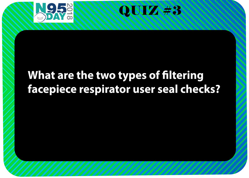 Quiz #3 Question - What are the two types of filtering facepiece respirator user seal checks?
