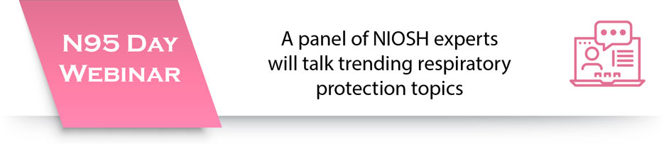 N95 Day Webinar, This year, a panel of NIOSH experts will talk trending respiratory protection topics