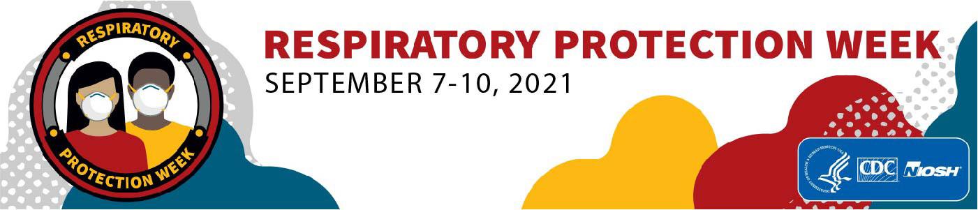 Respiratory Protection Week, September 7-10, 2021