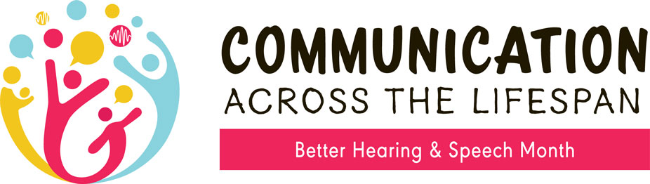 Communication Across the Lifespan, Better Hearing and Speech Month logo