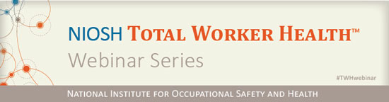 NIOSH Total Worker Health Webinar Series banner