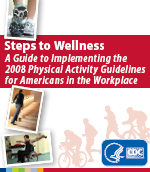 Steps to Wellness: A Guide to Implementing the 2008 Physical Activity Guidelines for Americans in the Workplace