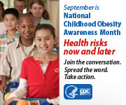 September is National Childhood Obesity Awareness Month. Health risks now and later. Join the conversation. Spread the word. Take action.