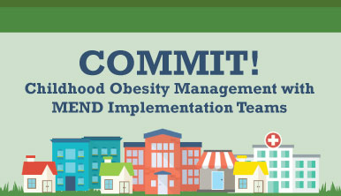 COMMIT! Childhood Obesity Management with MEND Implementation Teams