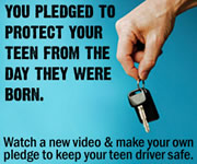 You pledged to protect your teen from the day they were born. Watch a new video and make your own pledge to keep your teen driver safe.