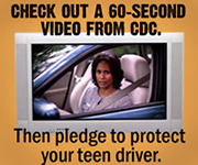 Check out a 60-second video from CDC. Then pledge to protect your teen driver.