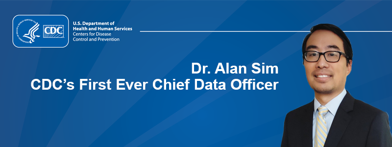 Dr. Alan Sim. CDC's First Ever Chief Data Officer