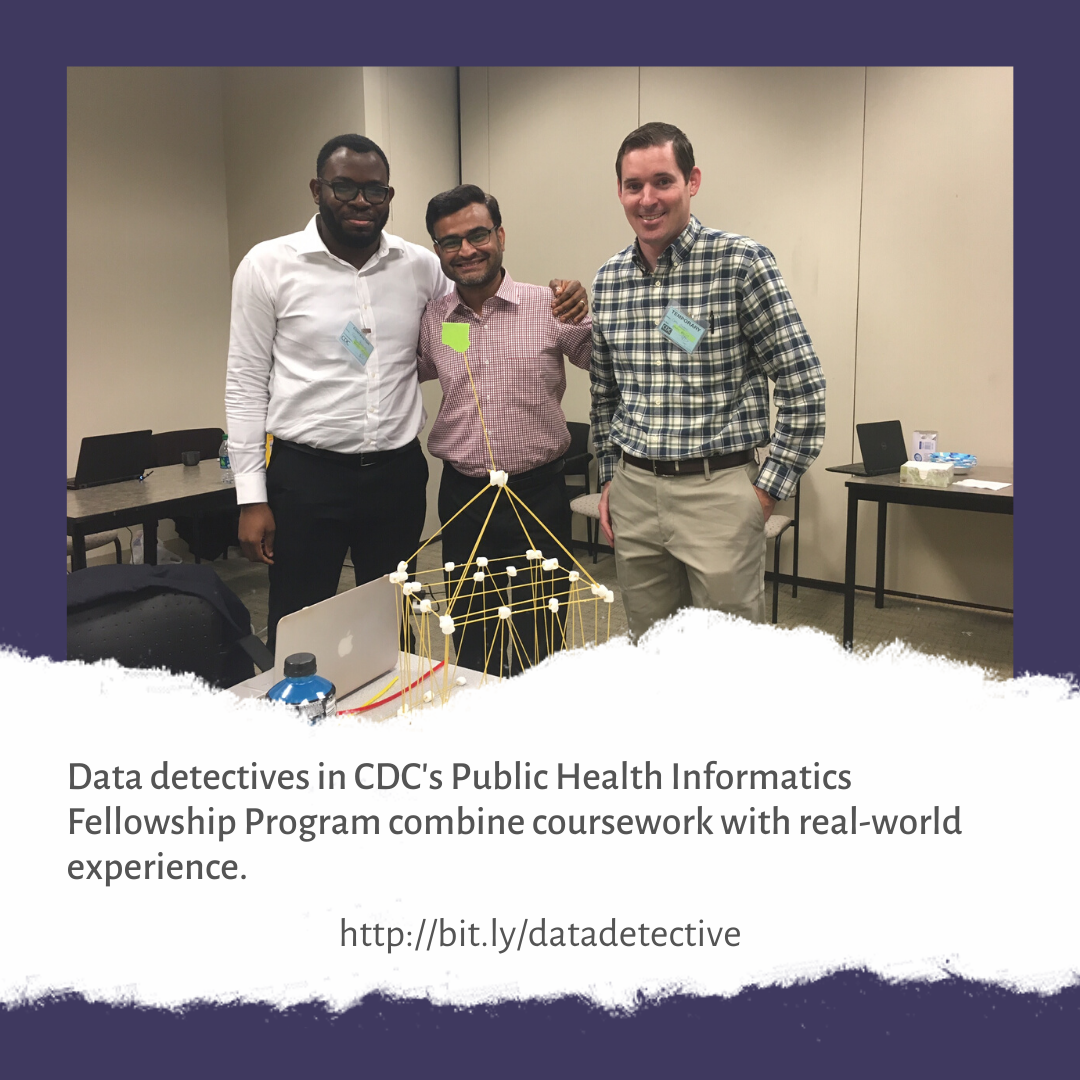 Data detectives in CDC's Public Health Informatics Fellowship Program combine coursework with real-world experience