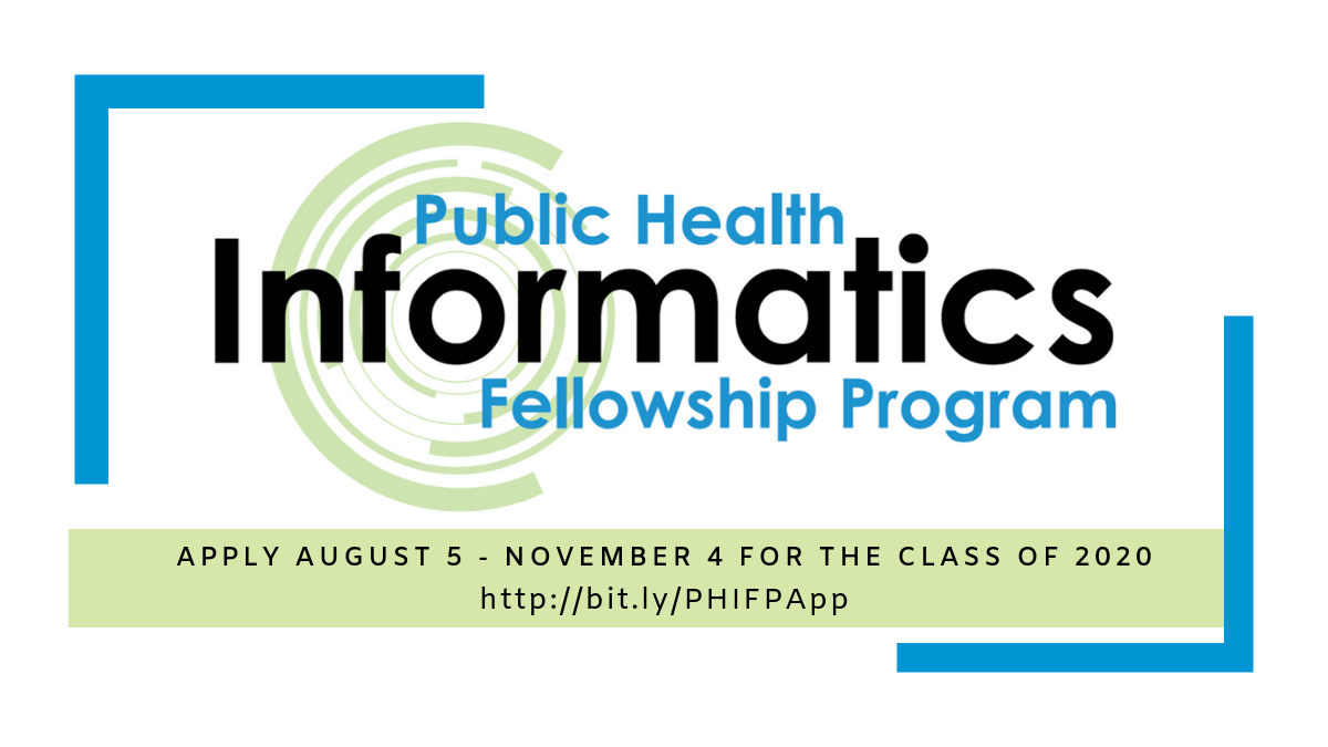 Public Health Informatics Fellowship Program.  Apply August 5 - November 4 for the class of 2020.