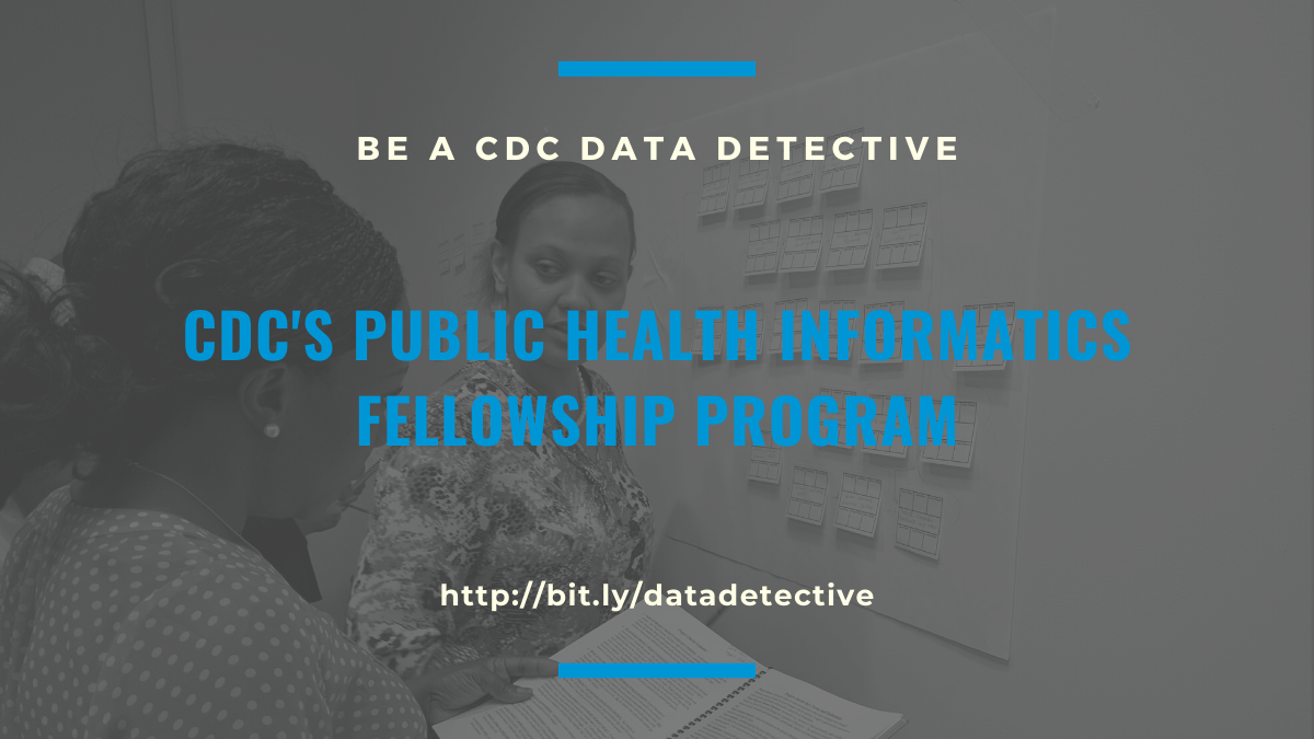 Be a CDC Data Detective. CDC's Public Health Informatics Fellowship Program