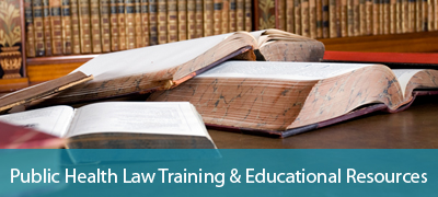 Public Health Law Training and Educational Resources