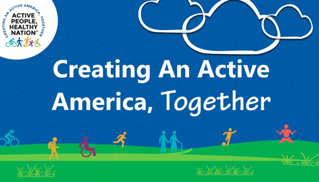 Active People, Healthy Nation Creating an Active America, Together