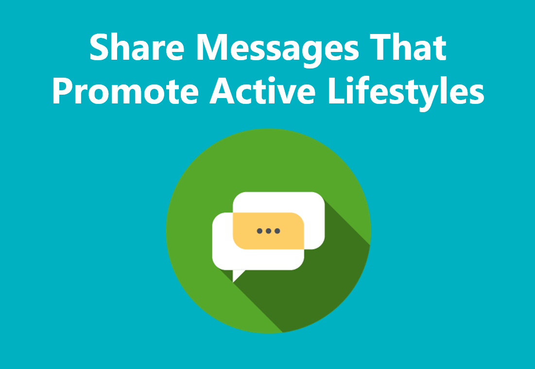 Share messages that promote active lifestyles.