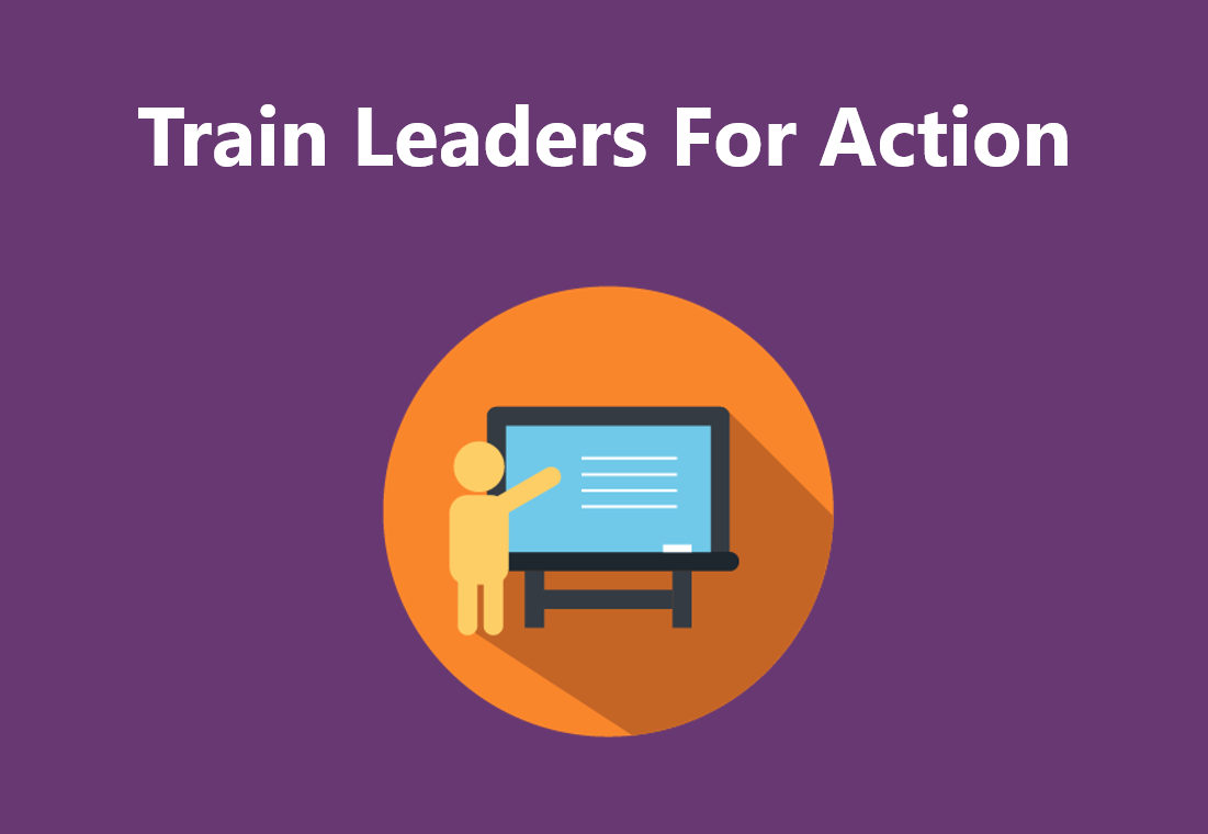 Train leaders for action.