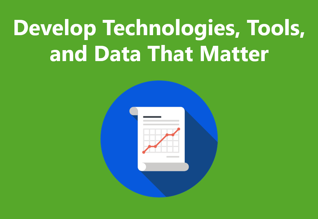 Develop technologies, tools mad data that matters.