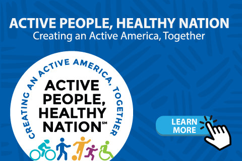 Active People Healthy Nation. Creating an Active America, Together.