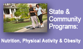 State and community nutrition, physical activity and obesity programs.