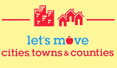 The Let's Move! Cities, Towns and Counties initiative, which supports local elected officials who are working to build healthier communities.