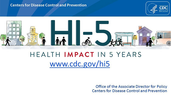 Centers for Disease Control and Prevention. HI-5. Health Impact in 5 Years. www.cdc.gov/hi5. This content is maintained by CDC and the Office of the Associate Director for Policy