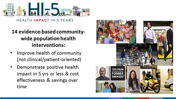 14 evidence-based community-wide population health interventions: Improve health of community (not clinical/patient-oriented) and Demonstrate positive health impact in 5 years or less and cost effectiveness and savings over time.