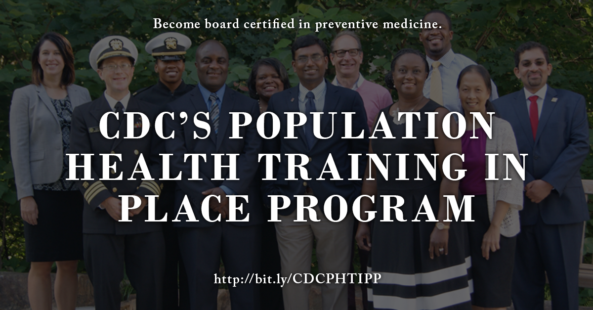 Become board certified in preventive medicine. CDC's Population Health Training in Place Program