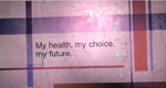 My health, my choice, my future.